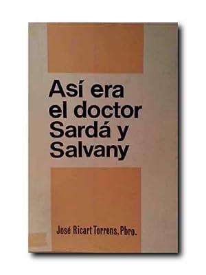 ASI ERA EL DOCTOR SARDA Y SALVANY: Torrens, Jose Ricart