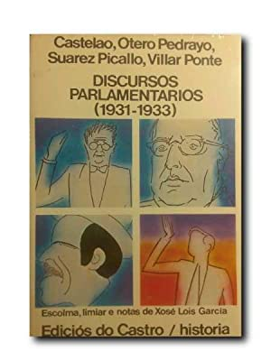 DISCURSOS PARLAMENTARIOS (1931-1933).: Castelao, Otero Pedrayo, Suarez Picallo, Villar Ponte.