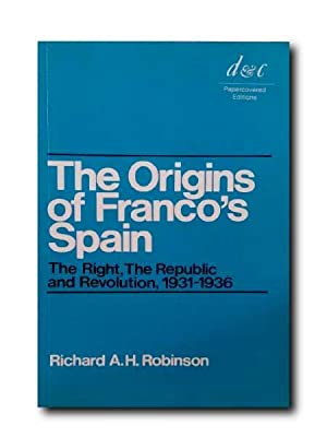 THE ORIGINS OF FRANCO'S SPAIN. The Right, the Republic and the Revolution, 1931-1936.