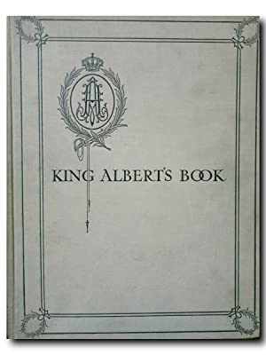 KING ALBERT'S BOOK. A TRIBUTE TO THE BELGIAN KING AND PEOPLE FROM REPRESENTATIVE MEN AND WOMEN TR...