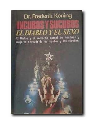 INCUBOS Y SUCUBOS, EL DIABLO Y EL SEXO. El Diablo y El Comercio Carnal De Hombres y Mujeres a ...