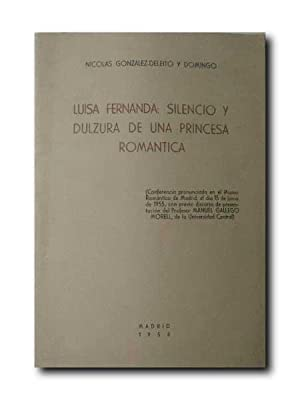 LUISA FERNANDA : SILENCIO Y DULZURA DE UNA PRINCESA ROMANTICA: GONZALEZ-Deleito y Domingo, Nicolas.