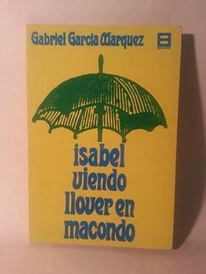 ISABEL VIENDO LLOVER EN MACONDO. LOS CUENTOS: Garcia Marquez, Gabriel.