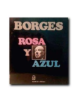 ROSA Y AZUL. La Rosa De Paracelso.: Borges