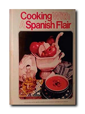 COOKING WITH A SPANISH FLAIR. a Collection of Recipes Prepared for America´s Food Editors By the ...