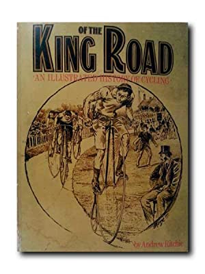 KING OF THE ROAD. An Illustrated History of Cycling.