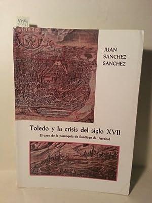 TOLEDO Y LA CRISIS DEL SIGLO XVII. Analisis Demografico y Social. El Caso De La Parroquia De ...