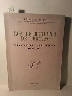 LOS PETROGLIFOS DE TERMINO Y LAS INSCULTURAS RUPESTRES DE GALICIA.: Ferro Couselo, Jesus.