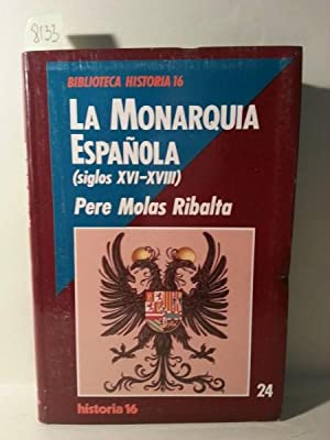 LA MONARQUIA ESPAÑOLA ( SIGLOS XVI-XVIII ).: Molas Ribalta, Pere.