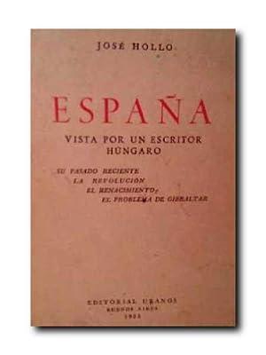 ESPAÑA VISTA POR UN ESCRITOR HUNGARO. Su Pasado Reciente. La Revolucion. El Renacimiento. El...