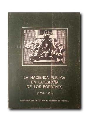 LA HACIENDA PUBLICA EN LA ESPAÑA DE LOS BORBONES. (1700-1931).