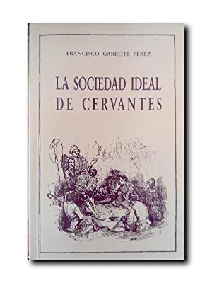 LA SOCIEDAD IDEAL DE CERVANTES