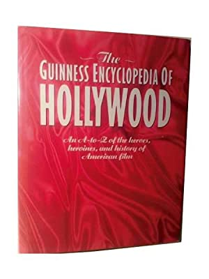 THE GUINNESS ENCYCLOPEDIA OF HOLLYWOOD. An A-to-Z of the Heroes, Heroines, and History of America...
