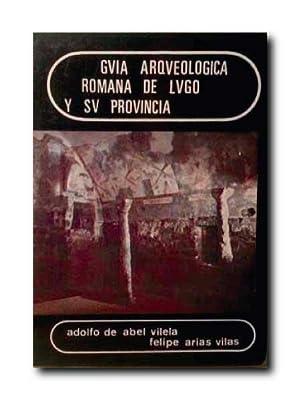GUIA ARQUEOLOGICA ROMANA DE LUGO Y SU PROVINCIA.: Abel Vilela, Abel De. Arias Vilas, Felipe.
