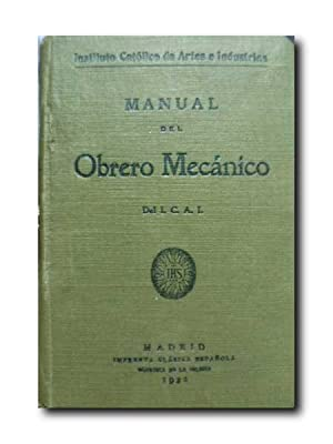 MANUAL DEL OBRERO MECANICO DEL I.C.A.I.: Instituto Catolico De Artes e Industrias.