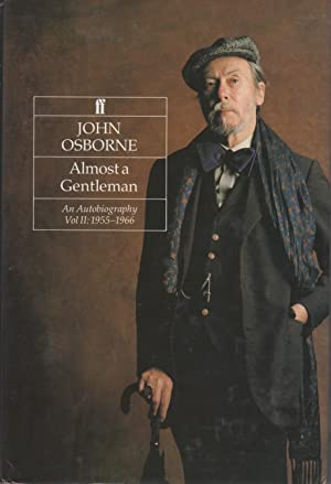 ALMOST A GENTLEMAN, An Autobiography. Volume II, 1955-1966.: Osborne, John.