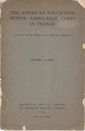 The American Volunteer Motor-Ambulance Corps in France.: James, Henry.