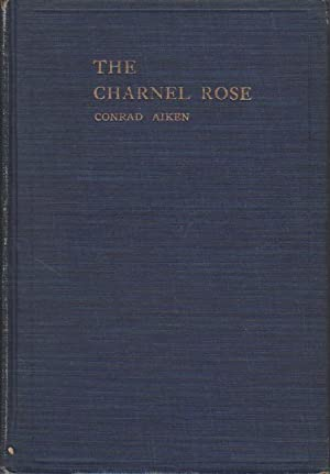 THE CHARNEL ROSE, SENLIN: A BIOGRAPHY and Other Poems: Aiken, Conrad.