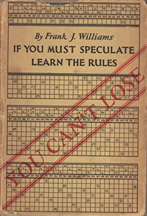IF YOU MUST SPECULATE LEARN THE RULES.: Williams, Frank J.