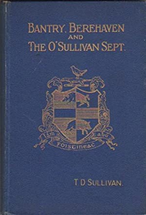 BANTRY, BEREHAVEN AND THE O'SULLIVAN SEPT.: Sullivan, T. D.