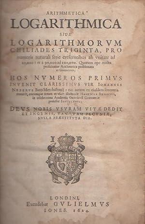 ARITHMETICA LOGARITHMICA SIVE LOGARITHMORUM CHILIADES TRIGINTA.: Henry Briggs.