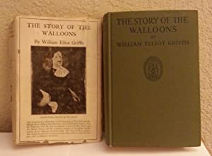 The Story of The Walloons, At Home, In Lands of Exile and In America: William Elliot Griffis