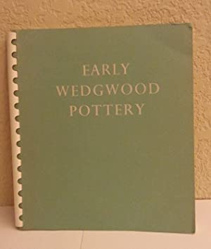 Early Wedgwood Pottery: Exhibited at 34 Wigmore Street London W.I. 1951: Josiah Wedgwood & Sons