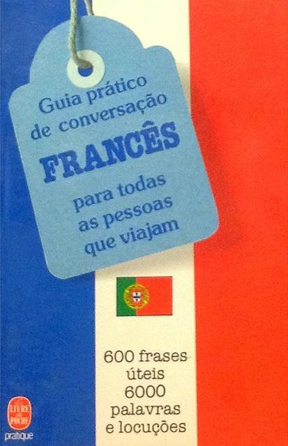 Guia Prático de Conversacão Francês para todas as pessoas que viajam: 600 frases úteis, 6000 palavras e locucões - Anido-Freire, Naiade