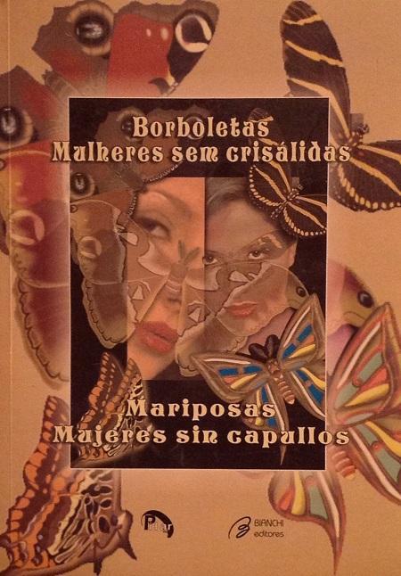 Borboletas, mulheres sem crisálidas; Mariposas, mujeres sin capullos. (Anthology in portuguese and Spanish). - VV. AA.