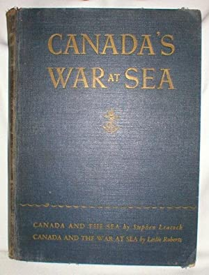 Canada's War at Sea; In Two Volumes: Leacock, Stephen and Roberts, Leslie