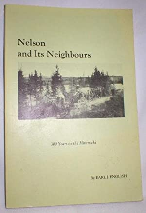 Nelson and Its Neighbours; 300 Years on the Miramichi