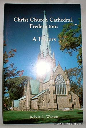 Christ Church Cathedral, Fredericton; A History: Watt, Eva Stuart