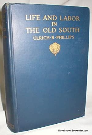Life and Labor in the Old South: Phillips, Ulrich Bonnell