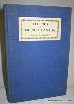 Legends of French Canada: Woodley, Edward C.