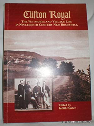 Clifton Royal; The Wetmores and Village Life in Nineteenth-Century New Brunswick