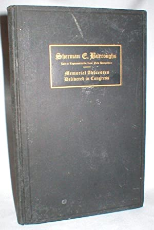 Sherman E. Burroughs; Memorial Addresses (To): Various U.S. Congressmen