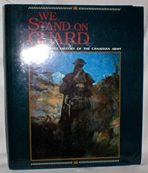 We Stand on Guard; An Illustrated History of the Canadian Army: Marteinson, John (et al)