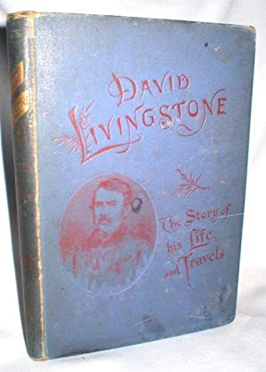 David Livingstone; The Story of His Life and Travels