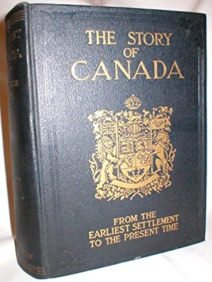The Story of Canada; A History of Four Centuries of Progress from the Earliest Settlement to the ...