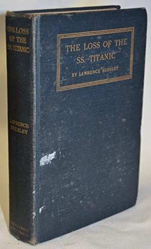 The Loss of the SS. Titanic; Its: Beesley, Lawrence