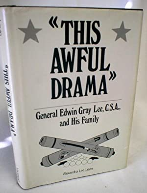 This Awful Drama; General Edwin Gray Lee,: Levin, Alexandra Lee