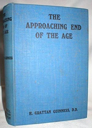 The Approaching End of the Age; Viewed: Guinness, H. Grattan