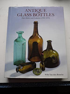 ANTIQUE GLASS BOTTLES Their history and evolution 1500-1850