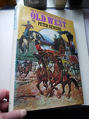 THE ILLUSTRATED ENCYCLOPEDIA OF THE OLD WEST: PETER NEWARK