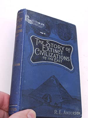 THE STORY OF EXTINCT CIVILIZATIONS of the: R.E.ANDERSON