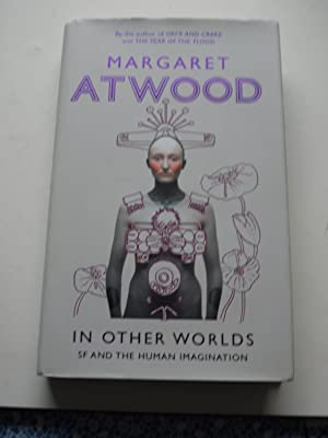 IN OTHER WORLDS SF and the Human: MARGARET ATWOOD