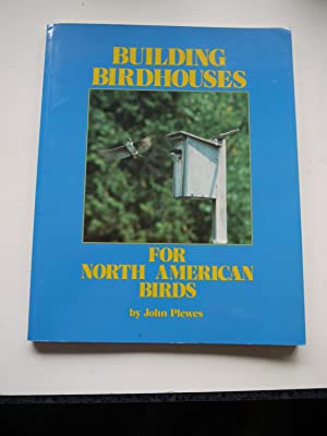 BUILNDING BIRDHOUSES for North American Birds. **: JOHN PLEWES