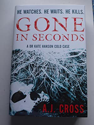 GONE IN SECONDS A Dr Kate Hanson cold case, ** Signed & Dated **