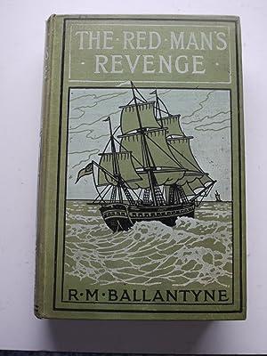 THE RED MAN'S REVENGE a tale of: R.M. BALLANTYNE