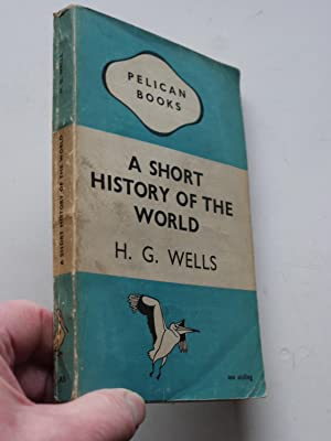 A SHORT HISTORY OF THE WORLD: H.G. WELLS